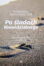 Po śladach Niewidzialnego konferencje artykuły - Konferencje, artykuły, Małgorzata Borkowska OSB