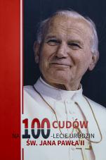 100 cudów na 100-lecie urodzin Jana Pawła II - ,