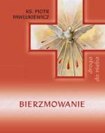 Bierzmowanie Droga do nieba - , ks. Piotr Pawlukiewicz