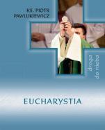 Eucharystia Droga do nieba - , ks. Piotr Pawlukiewicz