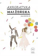 Akrobatyka małżeńska książka - , Adam Szustak OP