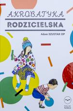Akrobatyka rodzicielska CD - , Adam Szustak OP