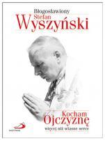 Kocham Ojczyznę więcej niż własne serce - , kard. Stefan Wyszyński