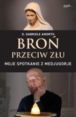 Broń przeciw złu Moje spotkanie z Medjugorje - Moje spotkanie z Medjugorje, Gabriele Amorth