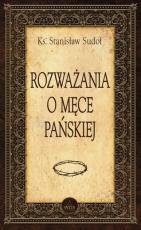 Rozważania o Męce Pańskiej / Sandomierz - , ks. Stanisław Sudoł