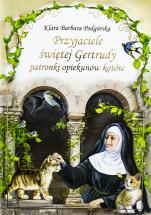 Przyjaciele świętej Gertrudy patronki opiekunów kotów - Patronki opiekunów kotów, Klara Barbara Podgórska