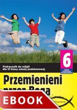 Przemienieni przez Boga  - Podręcznik do klasy VI szkoły podstawowej, red. Zbigniew Marek SJ