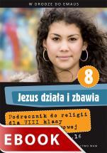 Jezus działa i zbawia - Podręcznik do klasy VIII szkoły podstawowej, red. Zbigniew Marek SJ