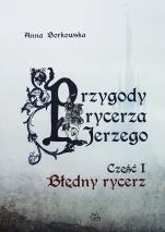 Przygody rycerza Jerzego Część I - Błędny rycerz, Małgorzata Borkowska OSB (Anna Borkowska)