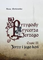 Przygody rycerza Jerzego Część II  - Jerzy i jego koń, Małgorzata Borkowska OSB (Anna Borkowska)