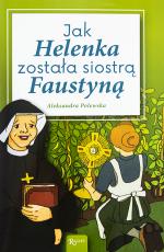 Jak Helenka została siostrą Faustyną - , Aleksandra Polewska