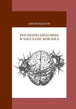 Psychiatra i jego misja w nauczaniu Kościoła - , Artur Hącia OP