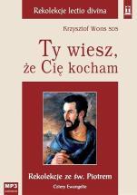 Ty wiesz, że Cię kocham - Rekolekcje ze św. Piotrem. Cztery Ewangelie, Krzysztof Wons SDS