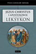 Jezus Chrystus i Apostołowie. Leksykon - , Pius Czesław Bosak