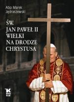 Św. Jan Paweł II Wielki: Na drodze Chrystusa - , abp Marek Jędraszewski