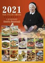 Rok pełen smaku. 2021 - Kalendarz z przepisami Siostry Anastazji,