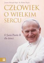 Człowiek o wielkim sercu - O Janie Pawle II dla dzieci, Joanna Sobczyk-Pająk, ks. Robert Nęcek