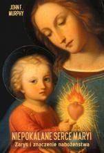 Niepokalane Serce Maryi Zarys i znaczenie nabożeństwa - Zarys i znaczenie nabożeństwa, John F. Murphy