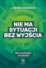 Nie ma sytuacji bez wyjścia - Jak wychodzić z kryzysu?, ks. Marek Dziewiecki