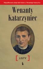 Wenanty Katarzyniec. Listy - , oprac. Edward Staniukiewicz OFMConv