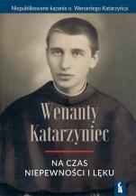 O. Wenanty Katarzyniec na czas niepewności i lęku - , oprac. Edward Staniukiewicz OFMConv, Andrzej Zając OFMConv