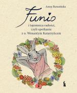 Funio i tajemnica radości - czyli spotkanie z o. Wenantym Katarzyńcem, Anna Barasińska