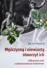 Mężczyzną i niewiastą stworzył Odkupienie ciała a sakramentalność małżeństwa - Odkupienie ciała a sakramentalność małżeństwa, Jan Paweł II