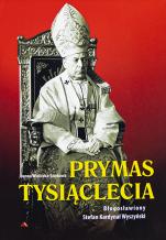 Prymas Tysiąclecia Błogosławiony Stefan Kardynał Wyszyński - Błogosławiony Stefan Kardynał Wyszyński, Joanna Wieliczka-Szarkowa