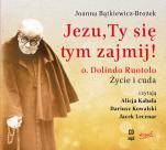 Jezu, Ty się tym zajmij! CD - o. Dolindo Ruotolo. Życie i cuda, Joanna Bątkiewicz-Brożek