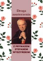 Droga zawierzenia z Prymasem Stefanem Wyszyńskim - , kard. Stefan Wyszyński