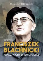 Franciszek Blachnicki - Ksiądz, który zmienił Polskę, Tomasz P. Terlikowski