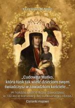 Cudowna Matko, która łask tak wiele - dzieciom swym świadczysz w zawadzkim kościele, ks. Grzegorz M. Baran