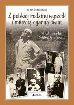 Z polskiej rodziny wyszedł i miłością ogarnął świat - W stulecie urodzin Świętego Jana Pawła II, ks. Jan Śledzianowski