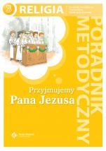 Przyjmujemy Pana Jezusa / Wojciech - Poradnik metodyczny. Trzecia klasy szkoły podstawowej, red. ks. Jan Szpet, Danuta Jackowiak