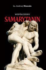 Współczesny Samarytanin - Wprowadzenie do życia duchowego pracownika służby zdrowia, ks. Andrzej Muszala