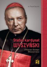 Stefan kardynał Wyszyński. Chłopiec Bożego Miłosierdzia - Rozważania na trzecie piątki miesiąca, ks. Paweł Gawron