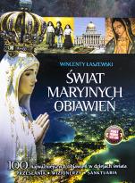 Świat Maryjnych objawień wyd.3 - 100 najważniejszych objawień w dziejach świata, Wincenty Łaszewski