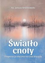 Światło cnoty Propozycja etyczna na czas kryzysu - Propozycja etyczna na czas kryzysu, ks. Janusz Królikowski