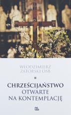 Chrześcijaństwo otwarte na kontemplację - , Włodzimierz Zatorski OSB