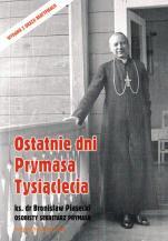 Ostatnie dni Prymasa Tysiąclecia - , ks. Bronisław Piasecki