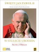 Święty Jan Paweł II słowa i obrazy - W stulecie urodzin: słowa i obrazy, oprac. Sławomir Gajda OFMConv