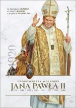 Drogowskazy wolności Jana Pawła II  - 1979-2002, ks. Stanisław Haręzga, ks. Marcin Kapłon, s. Krystyna Kasperczyk