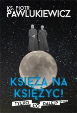 Księża na Księżyc! Tylko co dalej? - , ks. Piotr Pawlukiewicz