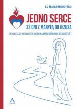 Jedno Serce. 33 dni z Maryją do Jezusa - Rekolekcje według św. Ludwika Marii Grignion de Monfort, ks. Marcin Modrzyński