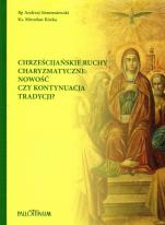 Chrześcijańskie ruchy charyzmatyczne: nowość czy kontynuacja tradycji? - , bp Andrzej Siemieniewski, ks. Mirosław Kiwka
