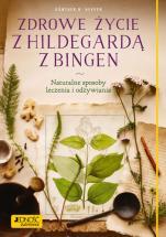 Zdrowe życie z Hildegardą z Bingen - Naturalne sposoby leczenia i odżywiania, Günther H. Heepen