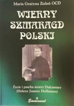 Wierny szmaragd Polski Życie i pascha siostry Dulcissimy - Życie i pascha siostry Dulcissimy, Maria Grażyna Zieleń OCD
