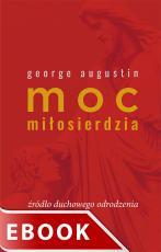 Moc miłosierdzia - Źródło duchowego odrodzenia, George Augustin