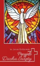 Przyjdź, Duchu Święty Komentarz duchowy do sekwencji Veni Sancte Spiritus - Komentarz duchowy do sekwencji Veni Sancte Spiritus, ks. Janusz Królikowski