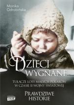 Dzieci wygnane Tułacze losy małych Polaków w czasie II wojny - Tułacze losy małych Polaków w czasie II wojny, Monika Odrobińska